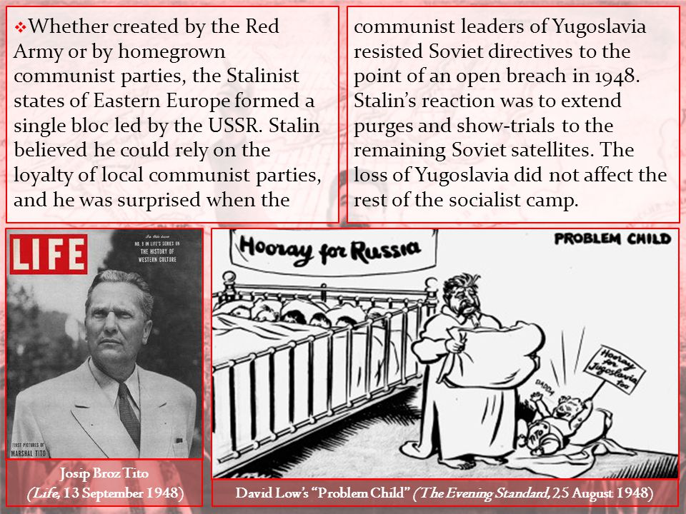  Whether created by the Red Army or by homegrown communist parties, the Stalinist states of Eastern Europe formed a single bloc led by the USSR. Stal