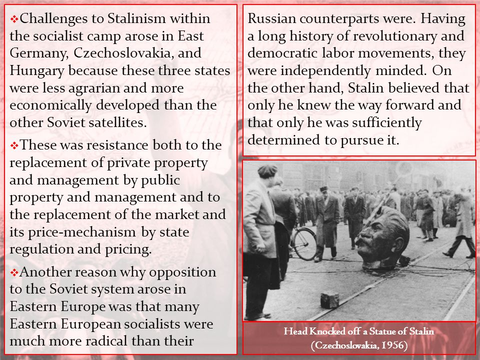  Challenges to Stalinism within the socialist camp arose in East Germany, Czechoslovakia, and Hungary because these three states were less agrarian a