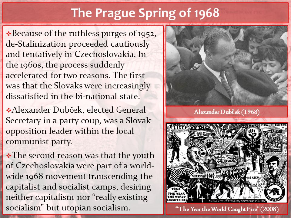 "The Prague Spring of 1968 ""The Year the World Caught Fire"" (2008)  Because of the ruthless purges of 1952, de-Stalinization proceeded cautiously and"