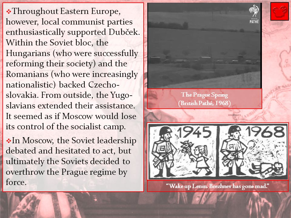  Throughout Eastern Europe, however, local communist parties enthusiastically supported Dubček. Within the Soviet bloc, the Hungarians (who were succ