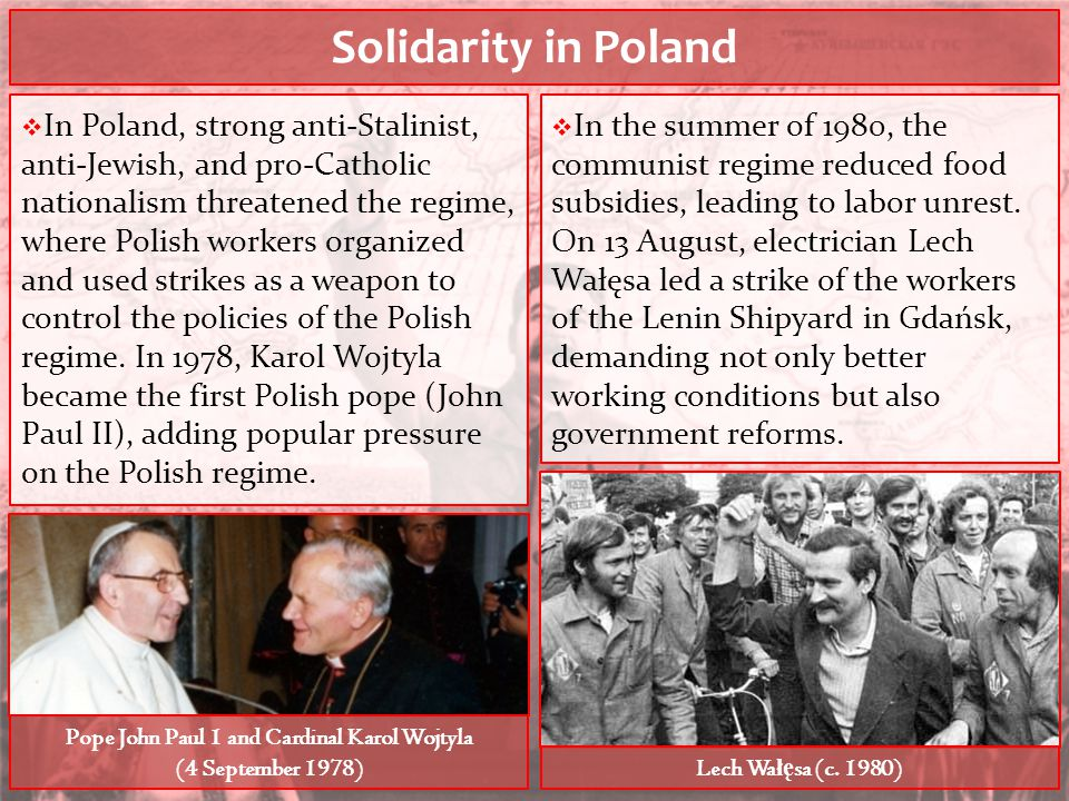 Solidarity in Poland  In Poland, strong anti-Stalinist, anti-Jewish, and pro-Catholic nationalism threatened the regime, where Polish workers organiz