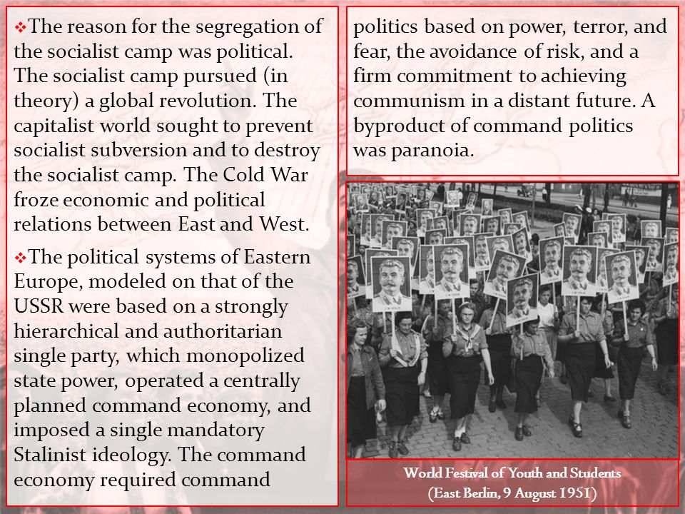  The reason for the segregation of the socialist camp was political. The socialist camp pursued (in theory) a global revolution. The capitalist world