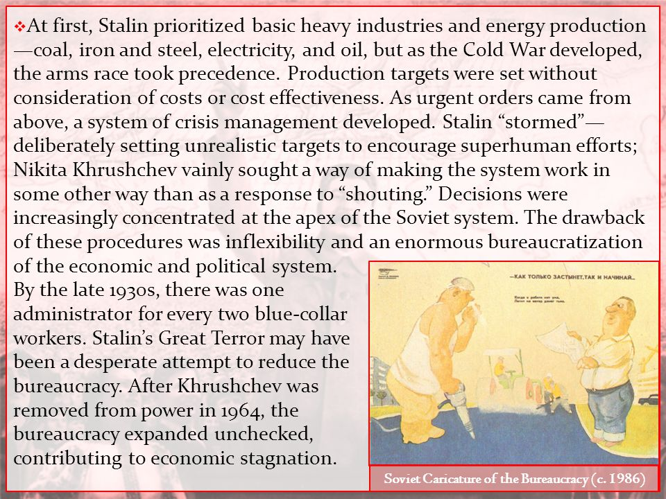  At first, Stalin prioritized basic heavy industries and energy production —coal, iron and steel, electricity, and oil, but as the Cold War developed