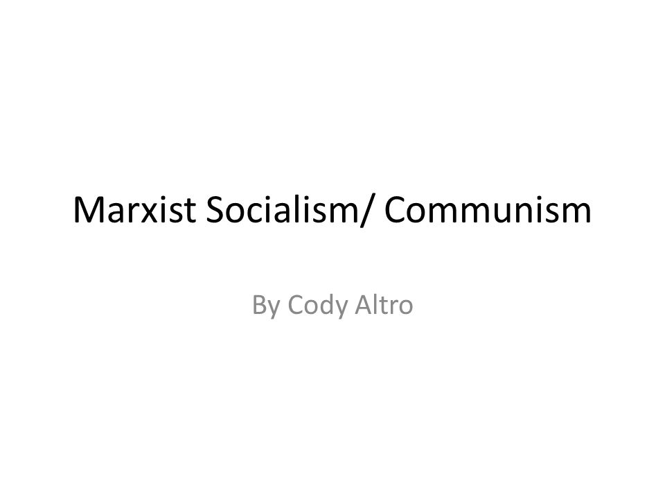 Marxist Socialism/ Communism By Cody Altro
