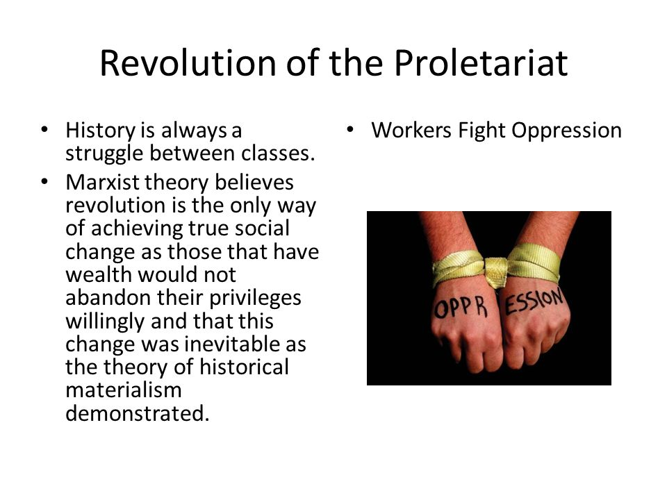 Marxism after the Revolution Succeeds The workers revolt The leaders of the Revolution must be a small group who know how to get the workers to unite and fight for their rights.