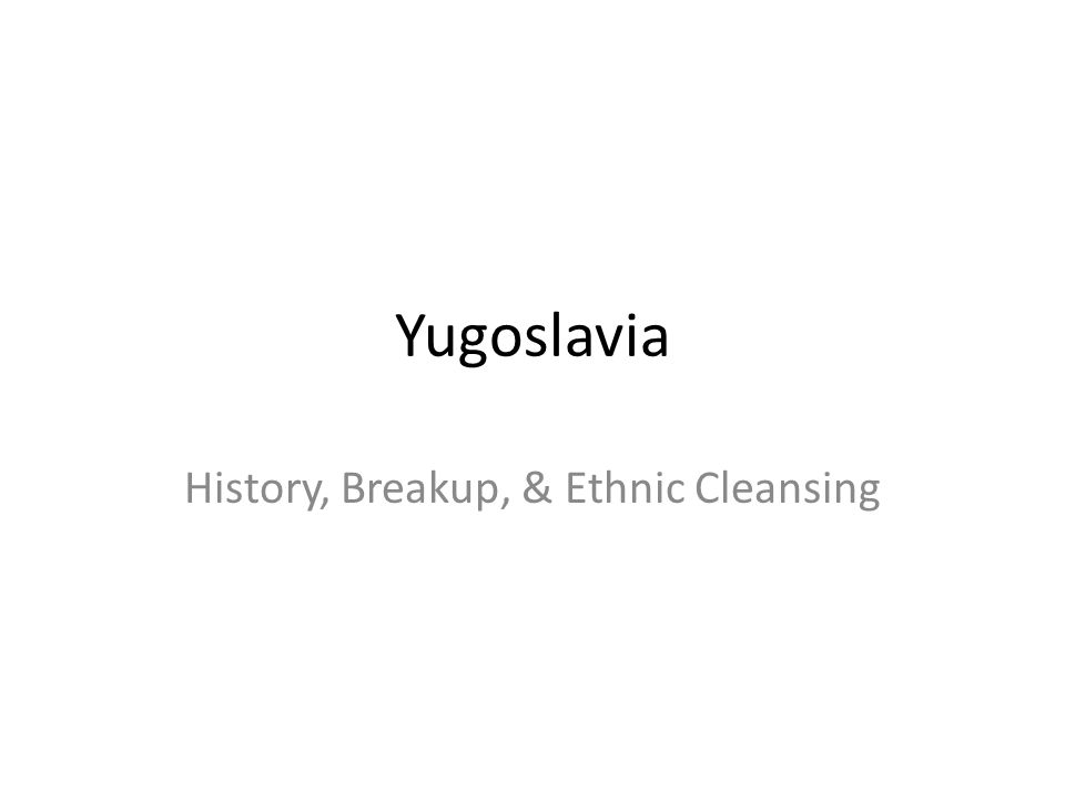 Yugoslavia History, Breakup, & Ethnic Cleansing