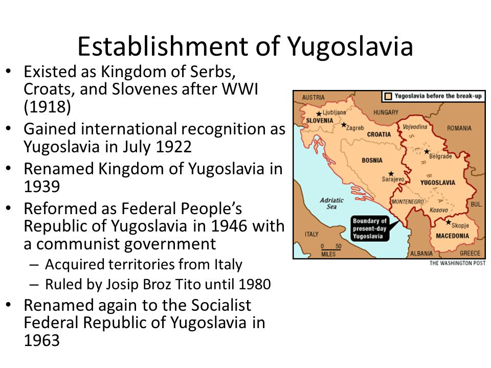 Establishment of Yugoslavia Existed as Kingdom of Serbs, Croats, and Slovenes after WWI (1918) Gained international recognition as Yugoslavia in July