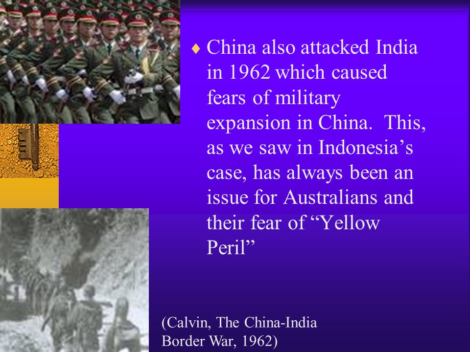  China also attacked India in 1962 which caused fears of military expansion in China.