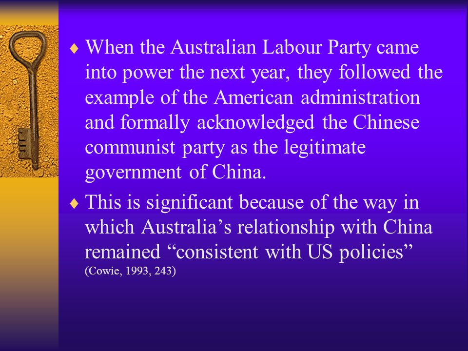  When the Australian Labour Party came into power the next year, they followed the example of the American administration and formally acknowledged the Chinese communist party as the legitimate government of China.