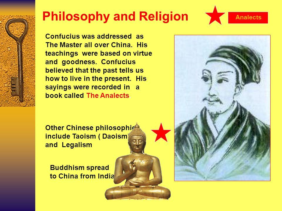 Philosophy and Religion Confucius was addressed as The Master all over China.