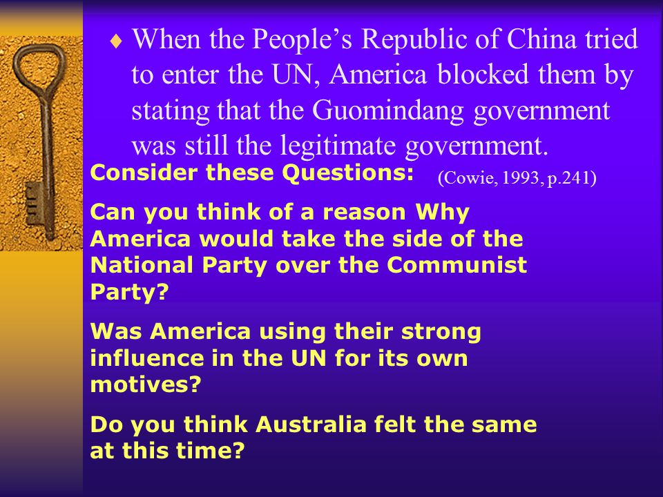  When the People's Republic of China tried to enter the UN, America blocked them by stating that the Guomindang government was still the legitimate government.