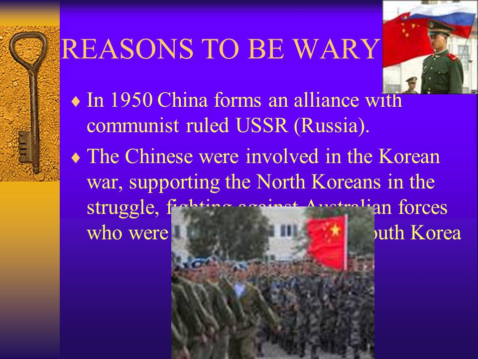 REASONS TO BE WARY  In 1950 China forms an alliance with communist ruled USSR (Russia).