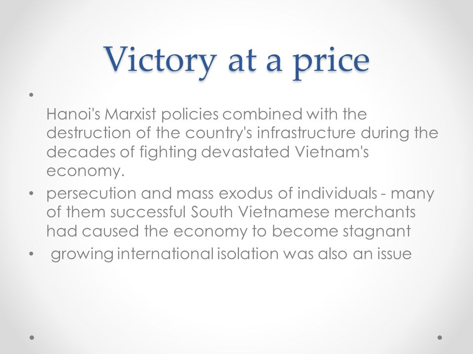 Victory at a price Hanoi s Marxist policies combined with the destruction of the country s infrastructure during the decades of fighting devastated Vietnam s economy.