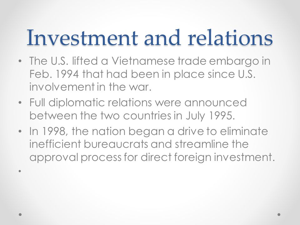 Investment and relations The U.S. lifted a Vietnamese trade embargo in Feb.
