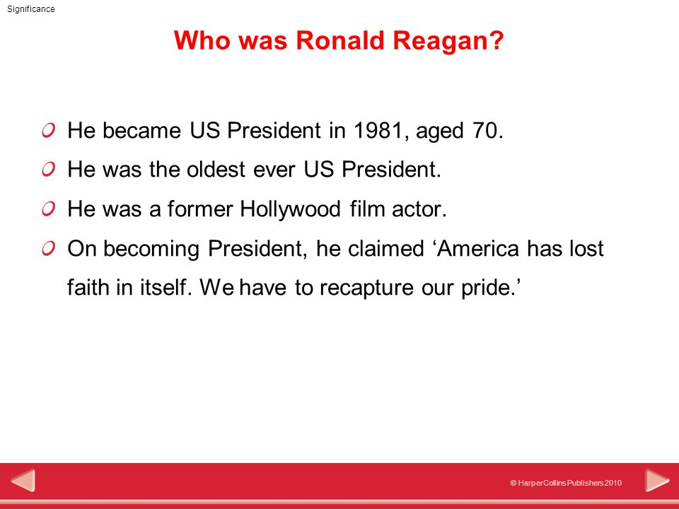 © HarperCollins Publishers 2010 Significance Who was Ronald Reagan.