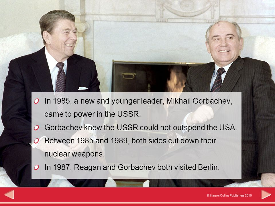 © HarperCollins Publishers 2010 Significance In 1985, a new and younger leader, Mikhail Gorbachev, came to power in the USSR.