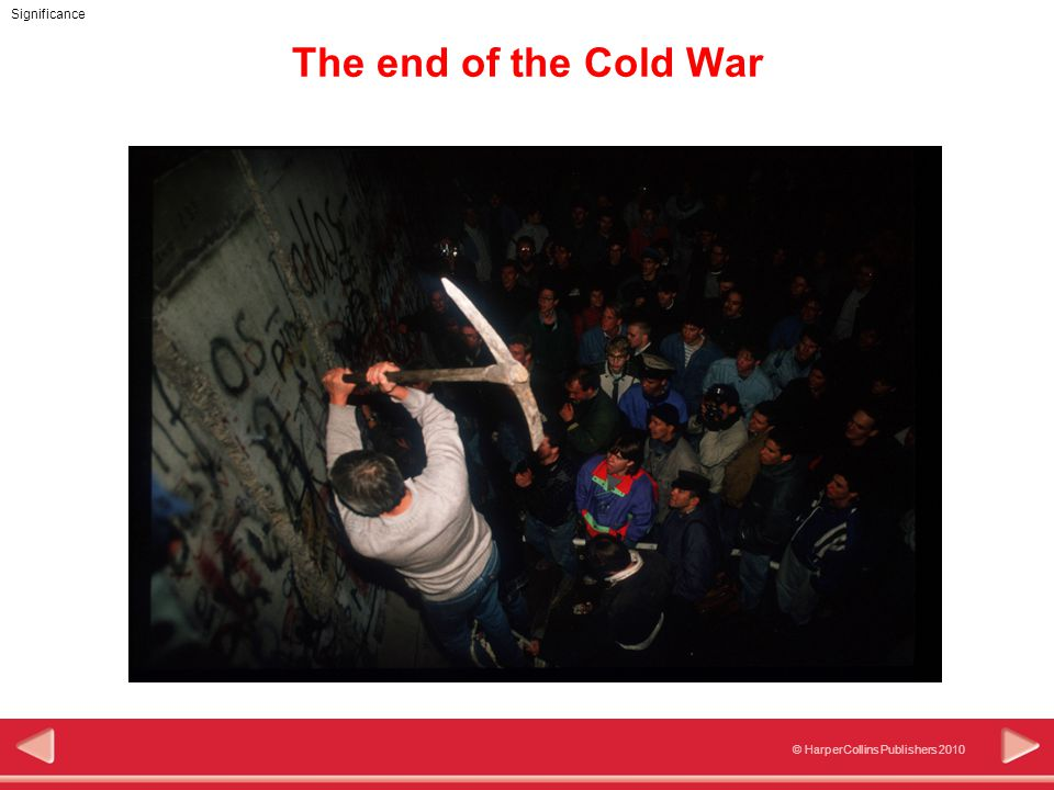 © HarperCollins Publishers 2010 Significance The end of the Cold War