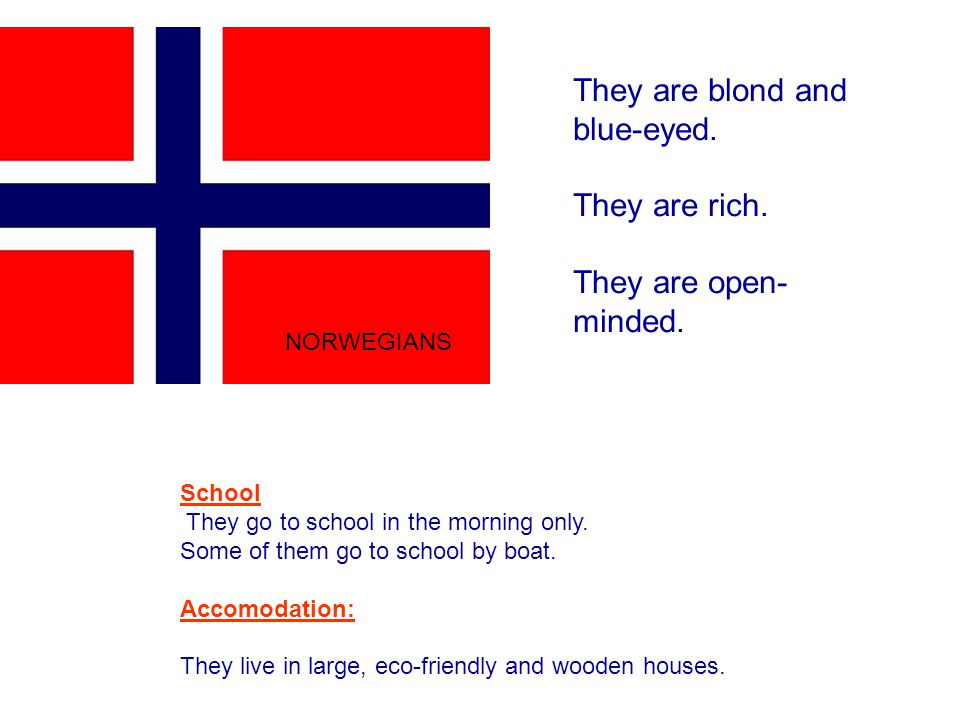 NORWEGIANS They are blond and blue-eyed. They are rich.