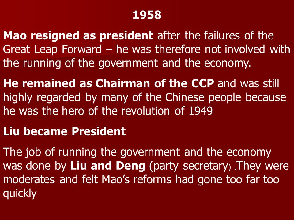1958 Mao resigned as president after the failures of the Great Leap Forward – he was therefore not involved with the running of the government and the economy.
