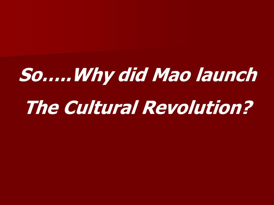 Mao said Revolution was too remote from the people Revolution was too remote from the people The increase in the numbers of experts and specialists was damaging the economy and the party The increase in the numbers of experts and specialists was damaging the economy and the party In Chinese education members of the party were getting preferential treatment and thus a m/c was being created In Chinese education members of the party were getting preferential treatment and thus a m/c was being created The revolution had gone to sleep The revolution had gone to sleep