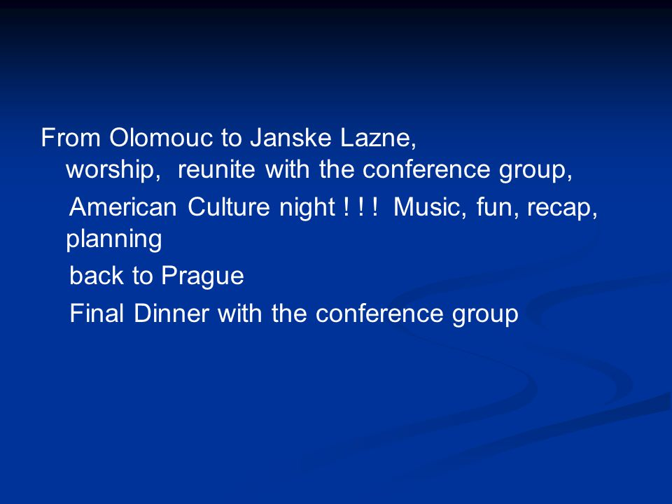 From Olomouc to Janske Lazne, worship, reunite with the conference group, American Culture night .