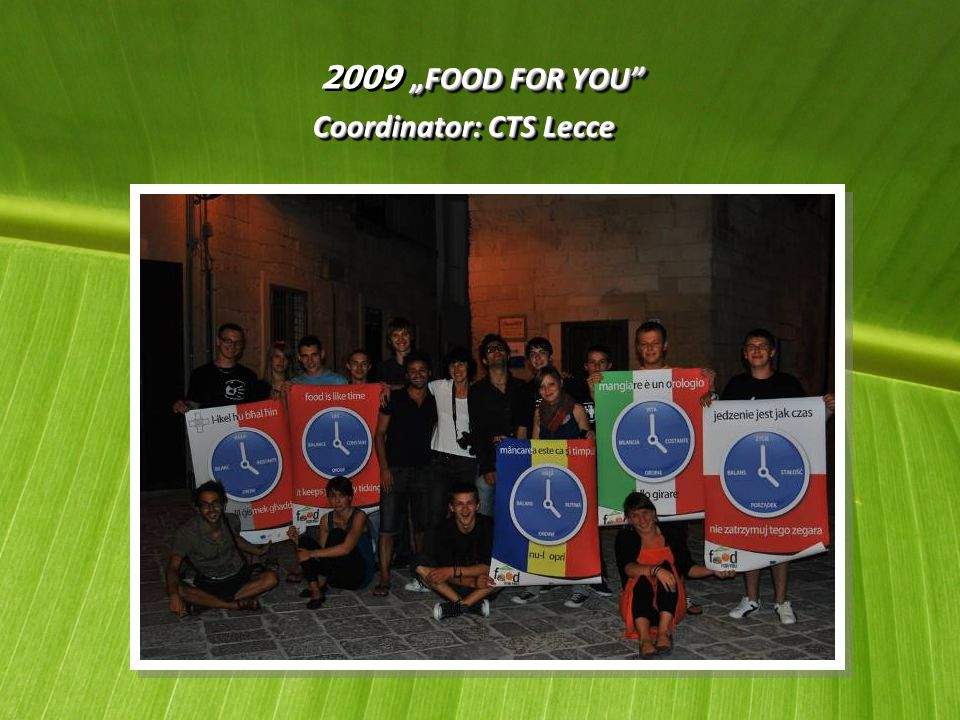 """FOOD FOR YOU 2009 ""FOOD FOR YOU Coordinator: CTS Lecce ""FOOD FOR YOU 2009 ""FOOD FOR YOU Coordinator: CTS Lecce"
