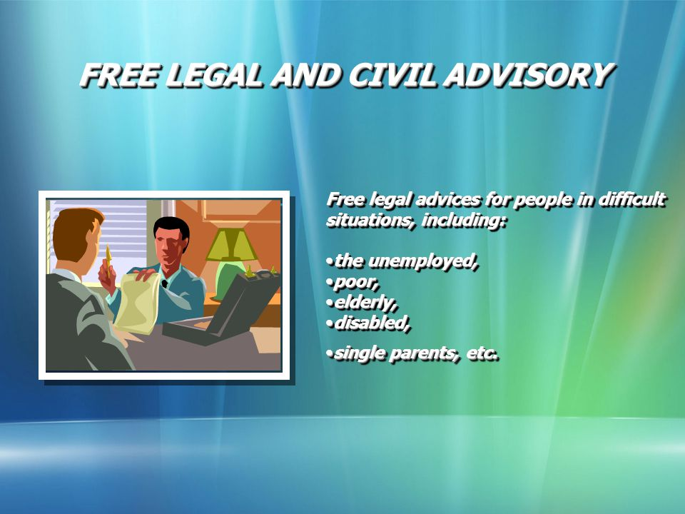 Free legal advices for people in difficult situations, including: the unemployed,the unemployed, poor,poor, elderly,elderly, disabled,disabled, single parents, etc.single parents, etc.