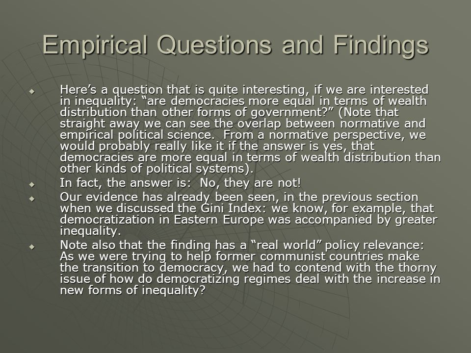 """Empirical Questions and Findings  Here's a question that is quite interesting, if we are interested in inequality: """"are democracies more equal in ter"""