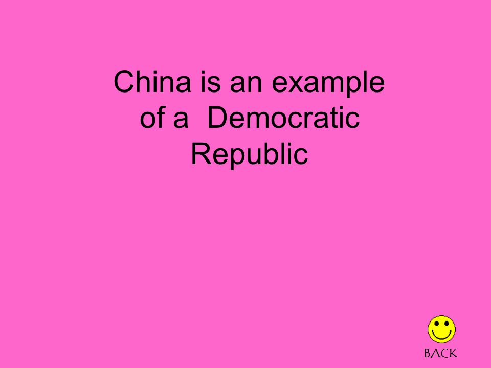Democratic Republic Not a democracy and not a republic A communist dictatorship Can be ruled by one person or a small group of people BACK