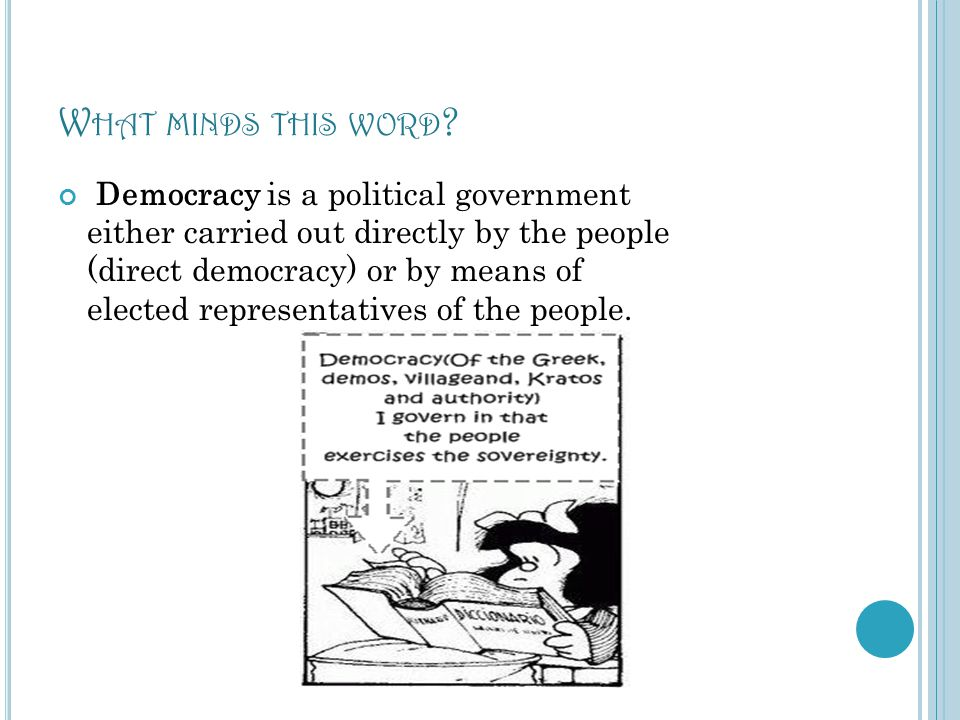 W HAT MINDS THIS WORD ? Democracy is a political government either carried out directly by the people (direct democracy) or by means of elected repres