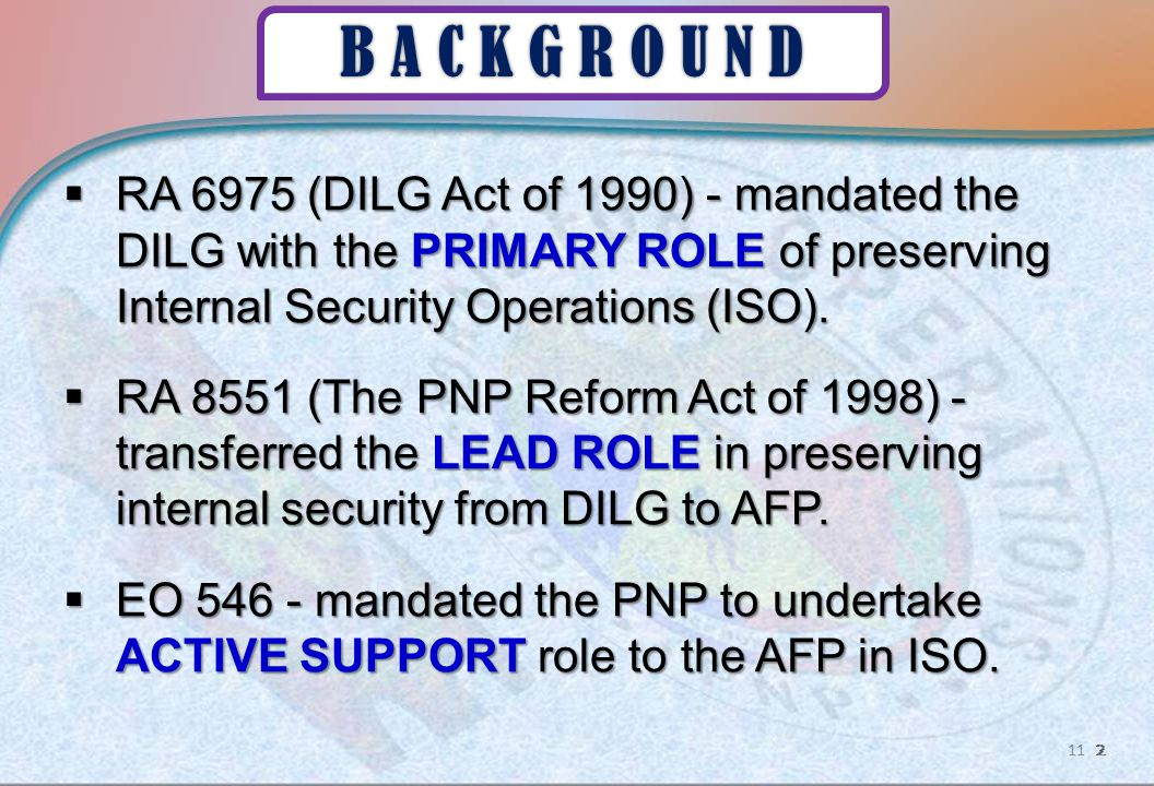  RA 6975 (DILG Act of 1990) - mandated the DILG with the PRIMARY ROLE of preserving Internal Security Operations (ISO).