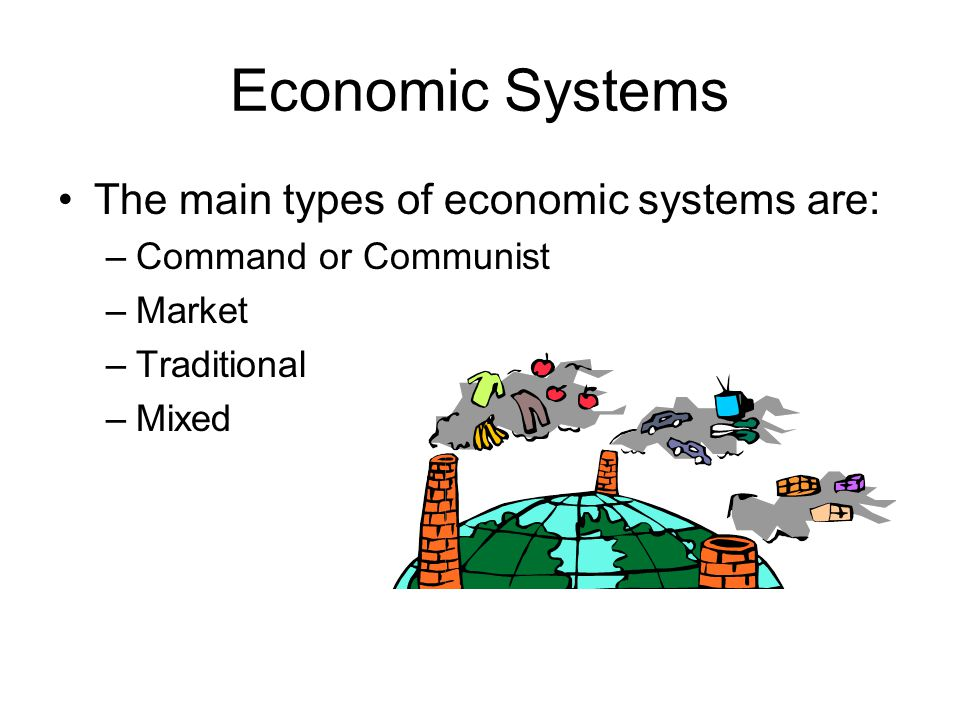 Economic Systems Who owns the resources in the main types of economic systems.
