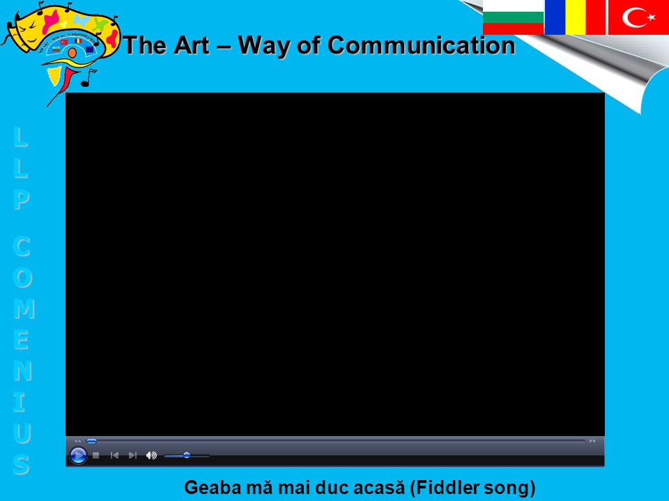 The Art – Way of Communication Geaba mă mai duc acasă (Fiddler song) LLPLLPCOMENIUSCOMENIUSLLPLLPCOMENIUSCOMENIUS