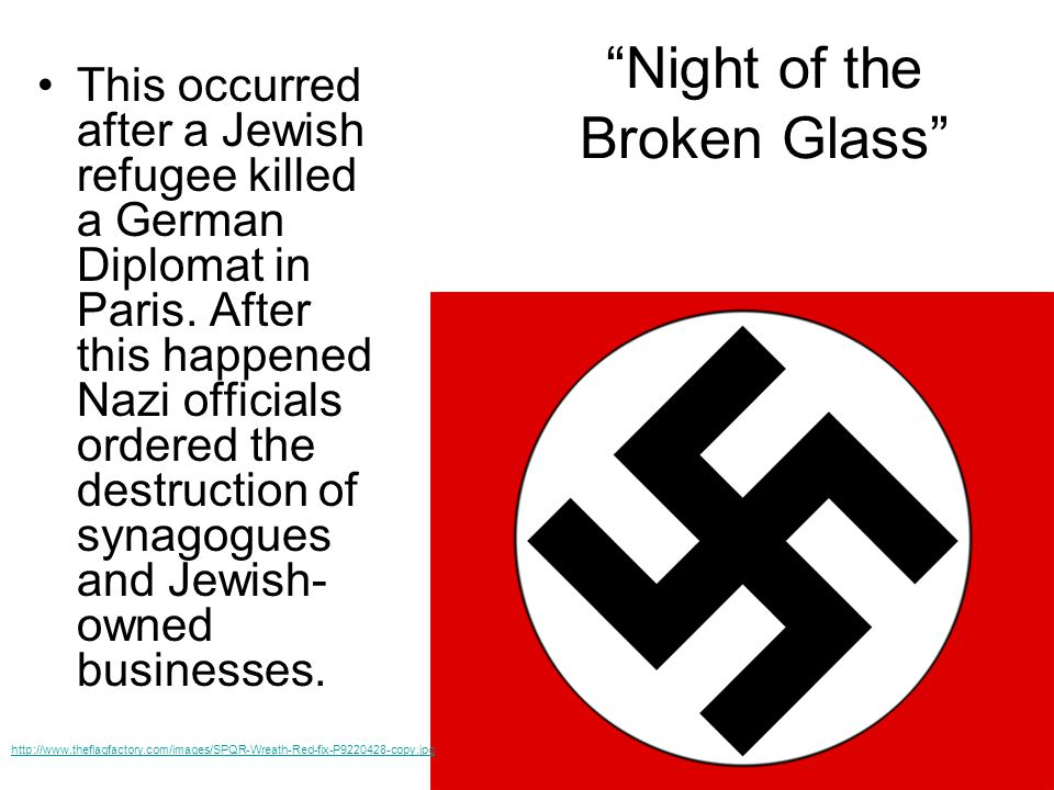 Night of the Broken Glass This occurred after a Jewish refugee killed a German Diplomat in Paris.