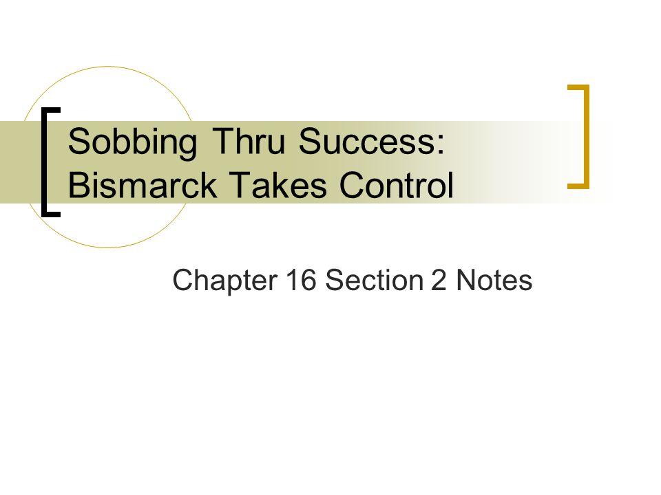 Sobbing Thru Success: Bismarck Takes Control Chapter 16 Section 2 Notes