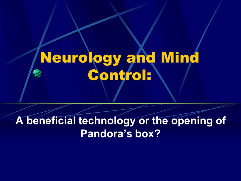 Neurology and Mind Control: A beneficial technology or the opening of Pandora's box