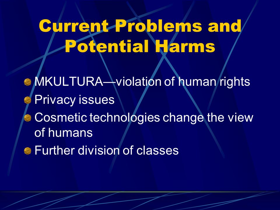 Current Problems and Potential Harms MKULTURA—violation of human rights Privacy issues Cosmetic technologies change the view of humans Further division of classes