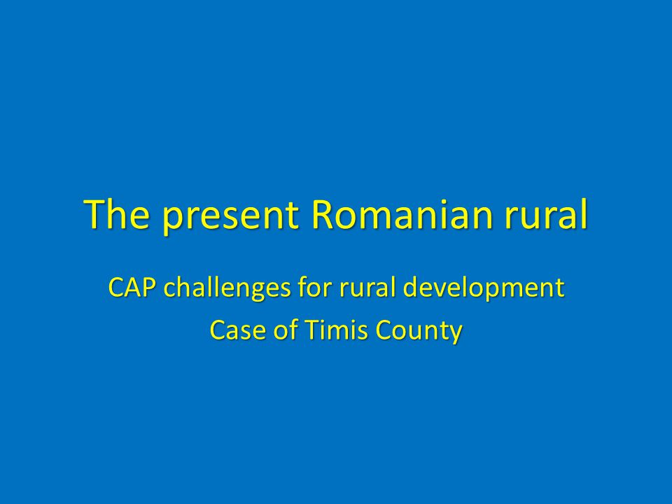The present Romanian rural CAP challenges for rural development Case of Timis County