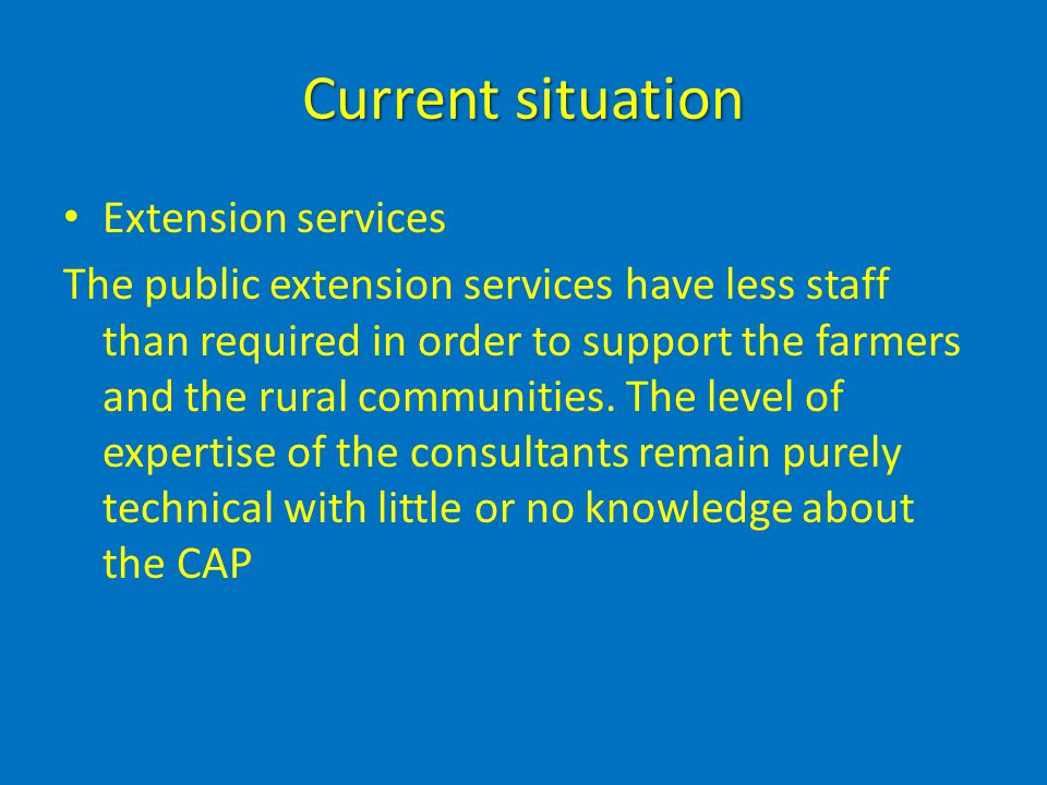 Current situation Extension services The public extension services have less staff than required in order to support the farmers and the rural communi