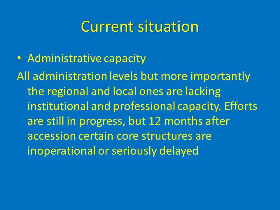 Current situation Administrative capacity All administration levels but more importantly the regional and local ones are lacking institutional and professional capacity.