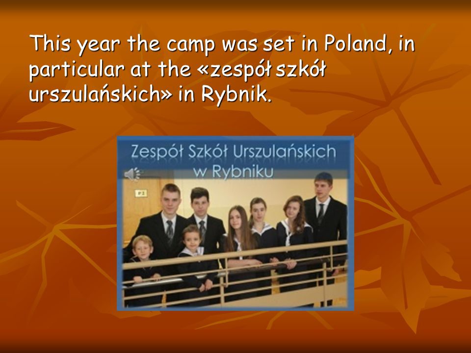 This year the camp was set in Poland, in particular at the «zespół szkół urszulańskich» in Rybnik.