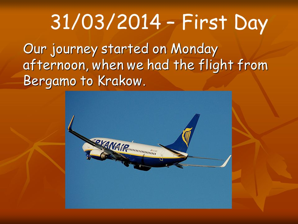 Our journey started on Monday afternoon, when we had the flight from Bergamo to Krakow. 31/03/2014 – First Day