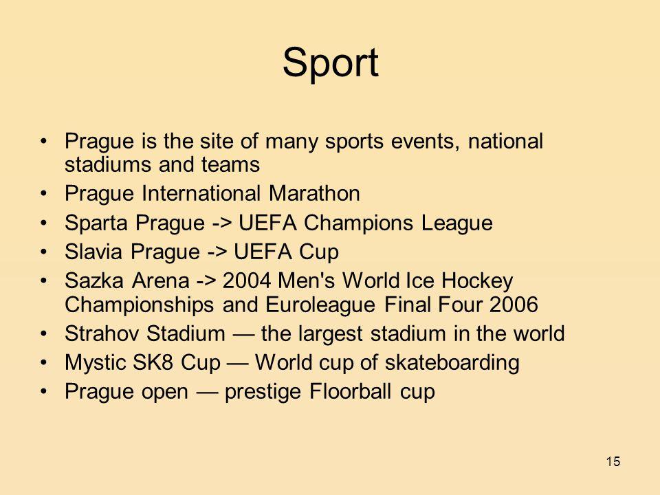 15 Sport Prague is the site of many sports events, national stadiums and teams Prague International Marathon Sparta Prague -> UEFA Champions League Sl
