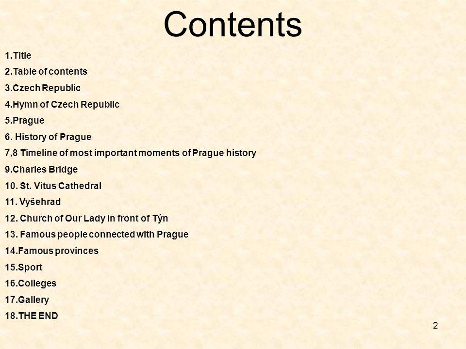 2 Contents 1.Title 2.Table of contents 3.Czech Republic 4.Hymn of Czech Republic 5.Prague 6.