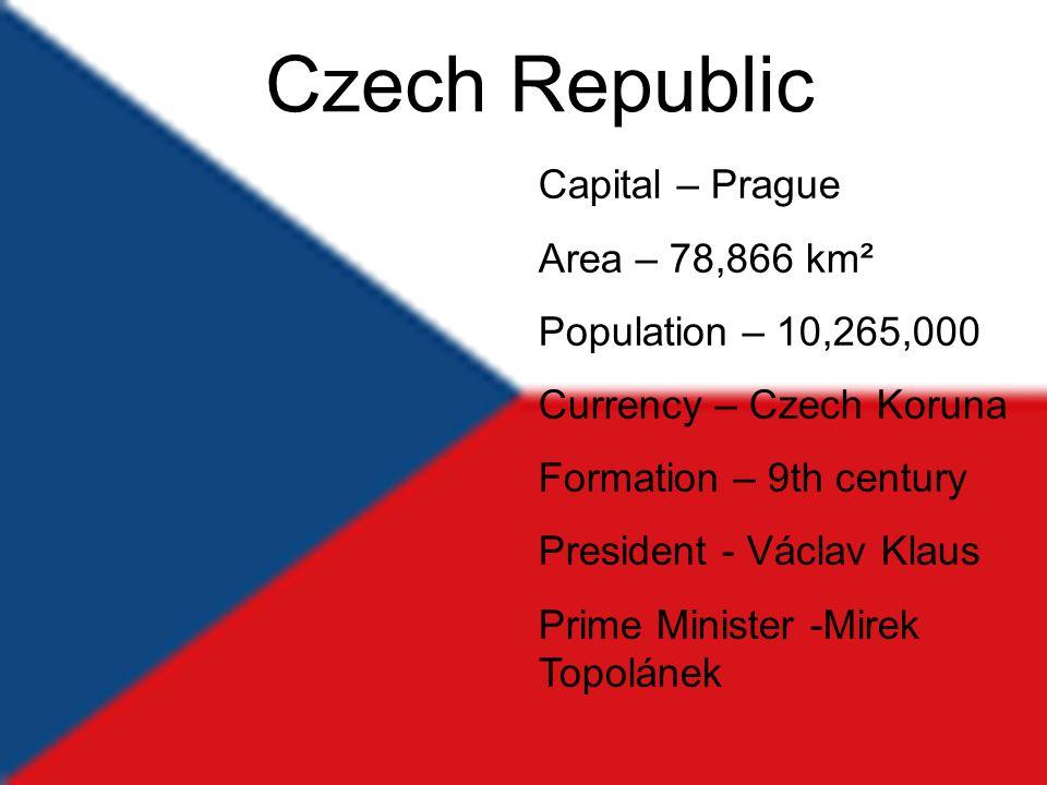 3 Capital – Prague Area – 78,866 km² Population – 10,265,000 Currency – Czech Koruna Formation – 9th century President - Václav Klaus Prime Minister -Mirek Topolánek Czech Republic