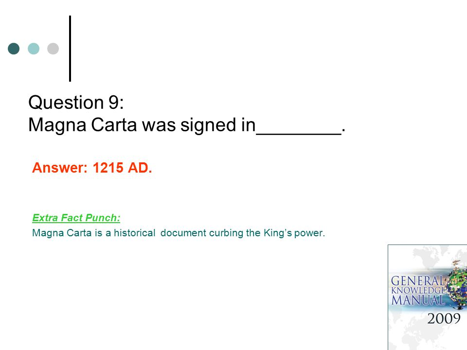 Question 9: Magna Carta was signed in________. Answer: 1215 AD.