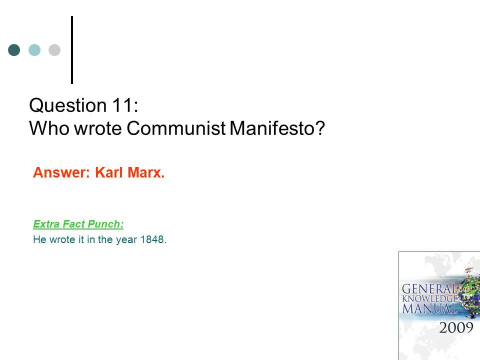 Question 11: Who wrote Communist Manifesto. Answer: Karl Marx.