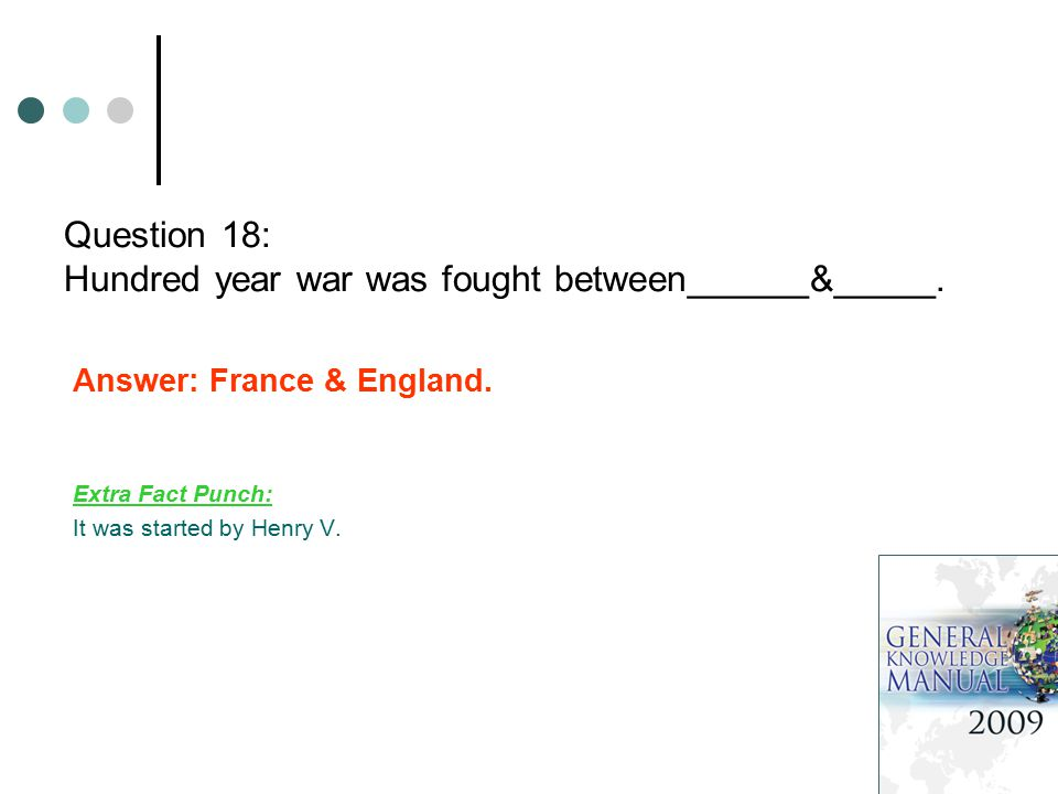 Question 18: Hundred year war was fought between______&_____.