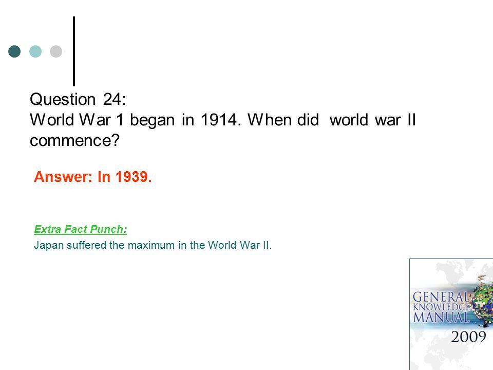 Question 24: World War 1 began in 1914. When did world war II commence.