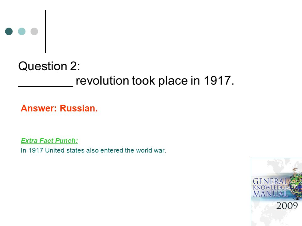 Question 2: ________ revolution took place in 1917. Answer: Russian. Extra Fact Punch: In 1917 United states also entered the world war.
